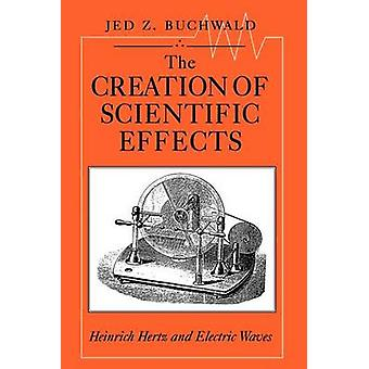 The Creation of Scientific Effects - Heinrich Hertz and Electric Waves
