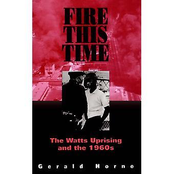 Fire This Time - Watts kansannousu ja 1960-luvulla Gerald Horne - 97