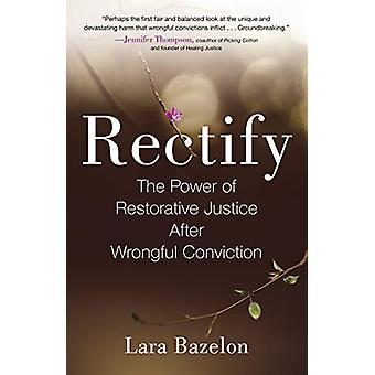 Rectify - The Power of Restorative Justice After Wrongful Conviction b