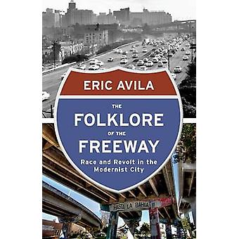 The Folklore of the Freeway - Race and Revolt in the Modernist City by