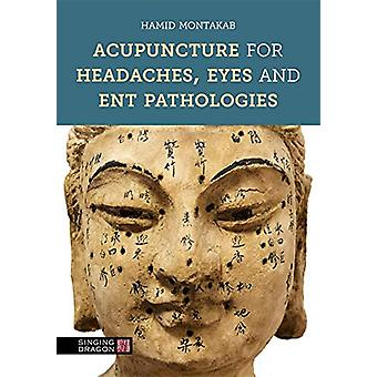Acupuncture for Headaches - Eyes and ENT Pathologies by Hamid Montaka