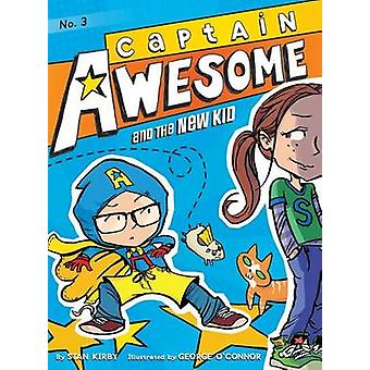 Captain Awesome and the New Kid by Stan Kirby - George O'Connor - 978