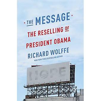The Message - The Reselling of President Obama by Richard Wolffe - 978