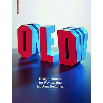 Old & New - Design Manual for Revitalizing Existing Buildings by F