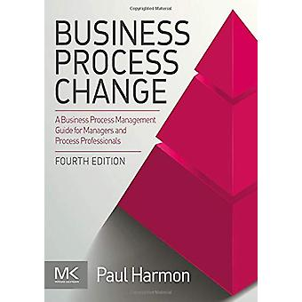 Business Process Change - A Business Process Management Guide for Mana