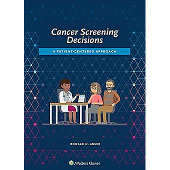 Cancer Screening Decisions - A Patient-Centered Approach by Ronald Adl