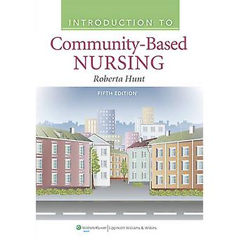 Introduction to Community-Based Nursing (5th) by Roberta Hunt - Hunt