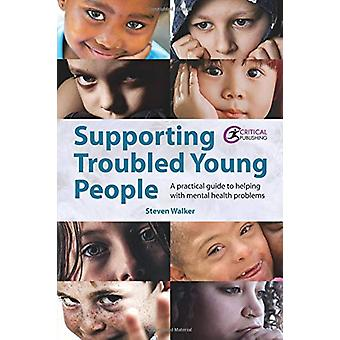 Supporting Troubled Young People - A practical guide to helping with m
