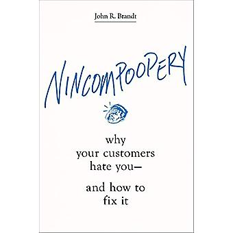 Nincompoopery - Why Your Customers Hate You--and How to Fix It by John