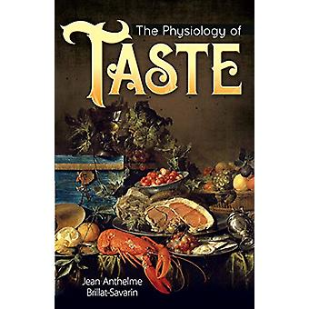 The Physiology of Taste by Jean Anthelme Brillat-Savarin - 9780486837