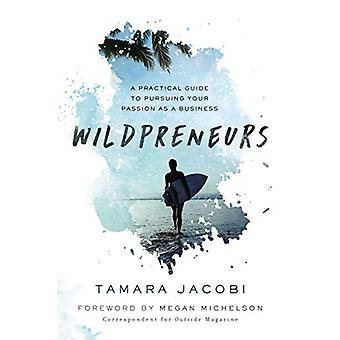 Wildpreneurs - A Practical Guide to Pursuing Your Passion as a Busines