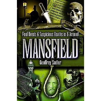 Foul Deeds and Suspicious Deaths in and Around Mansfield by Geoff Sad
