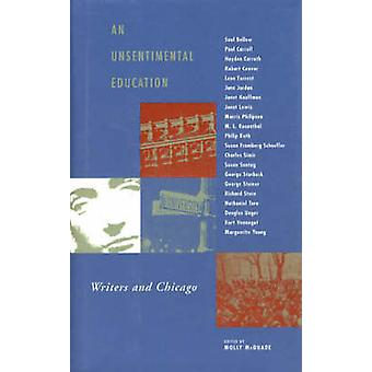An Unsentimental Education - Writers and Chicago (2nd) by Molly McQuad