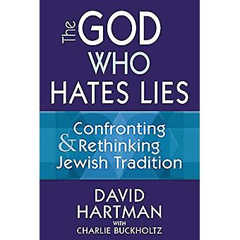The God Who Hates Lies - Confronting & Rethinking Jewish Tradition