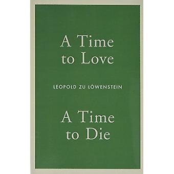 A Time to Love A Time to Die by Leopold zu Lowenstein