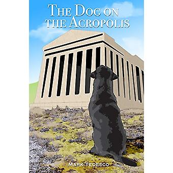 The Dog on the Acropolis by Mark Tedesco - 9780578214368 Book