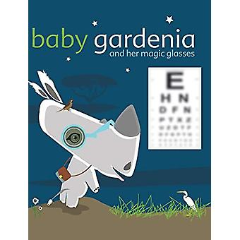 Baby Gardenia and Her Magic Glasses by Zelda Picasso - 9780998033204