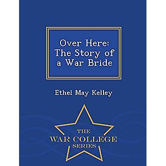 Over Here - The Story of a War Bride - War College Series by Ethel May
