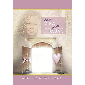 In the View of the Cross by Angella M Williams - 9781456888510 Book