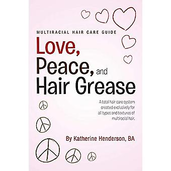 Love - Peace - and Hair Grease by Katherine Henderson - 9781483419022