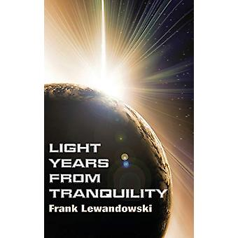 Light Years from Tranquility by Frank Lewandowski - 9781498259835 Book