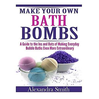 Make Your Own Bath Bombs - A Guide to the Ins and Outs of Making Every