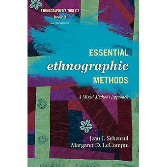 Essential Ethnographic Methods A Mixed Methods Approach Second Edition by Schensul