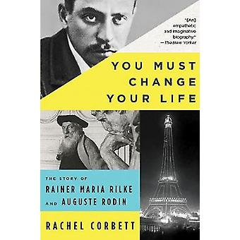 You Must Change Your Life - The Story of Rainer Maria Rilke and August