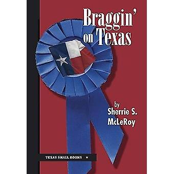 Braggin' on Texas by Sherrie S. McLeroy - 9780875653853 Book