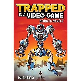 Trapped in a Video Game (Book 3) - Robots Revolt by Dustin Brady - 978