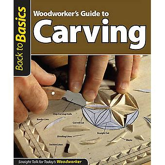 Woodworker's Guide to Carving - Straight Talk for Today's Woodworker b