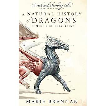 A Natural History of Dragons - A Memoir by Lady Trent by Marie Brennan