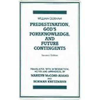 Predestination - God's Foreknowledge - And Future Contingents - 2nd Ed