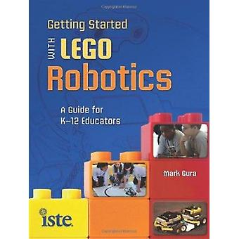 Getting Started with Lego Robots - A Guide for K-12 Educators by Mark
