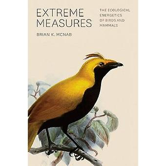 Extreme Measures - The Ecological Energetics of Birds and Mammals by B