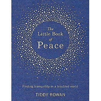 Le petit livre de la paix: trouver la tranquillité dans un monde troublé
