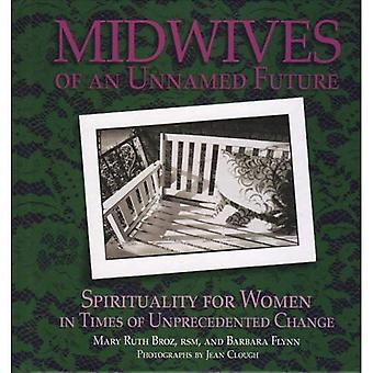 Ostetriche di un futuro senza nome: spiritualità per le donne in tempi di cambiamenti senza precedenti