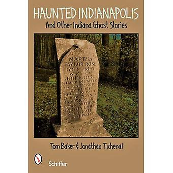 Haunted Indianapolis: And Other Indiana Ghost Stories