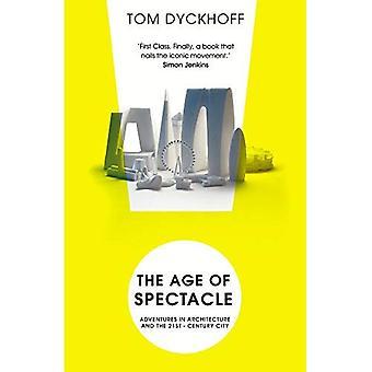 De leeftijd van spektakel: avonturen in de architectuur en de stad van de 21e eeuw