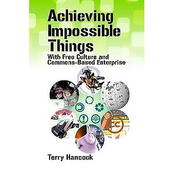 Achieving Impossible Things with Free Culture and CommonsBased Enterprise by Hancock & Terry