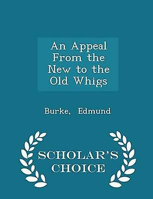 An Appeal From the New to the Old Whigs  Scholars Choice Edition by Edmund & Burke