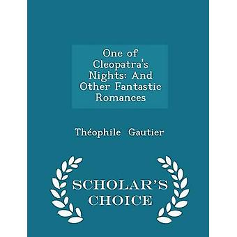 One of Cleopatras Nights And Other Fantastic Romances  Scholars Choice Edition by Gautier & Thophile