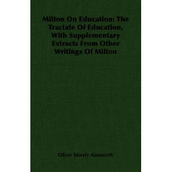 Milton On Education The Tractate Of Education With Supplementary Extracts From Other Writings Of Milton by Ainsworth & Oliver Morely