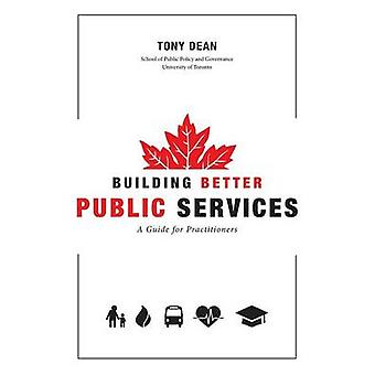 Building Better Public Services A Guide for Practitioners by Dean & Tony