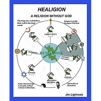 Healigion A Religion Without God by Lightwala & Jim