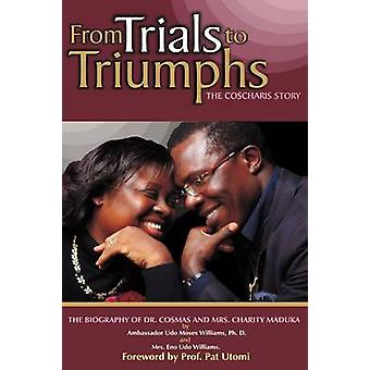 FROM TRIALS TO TRIUMPHS THE COSCHARIS STORY by Williams & Ph.D & Ambassador Udo Moses