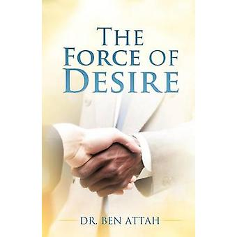 The Force of Desire by ATTAH & DR. BEN