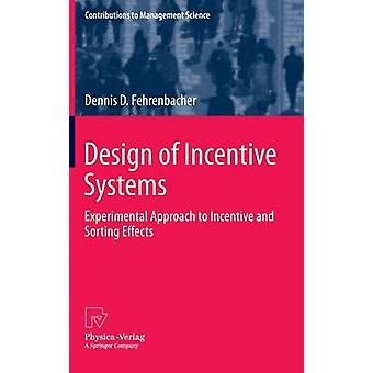 Design of Incentive Systems  Experimental Approach to Incentive and Sorting Effects by Fehrenbacher & Dennis D.