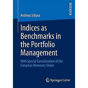 Indices as Benchmarks in the Portfolio Management With Special Consideration of the European Monetary Union by Schyra & Andreas