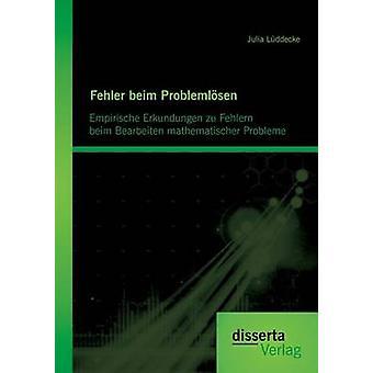Fehler beim Problemlsen Empirische Erkundungen zu Fehlern beim Bearbeiten mathematischer Probleme by Lddecke & Julia